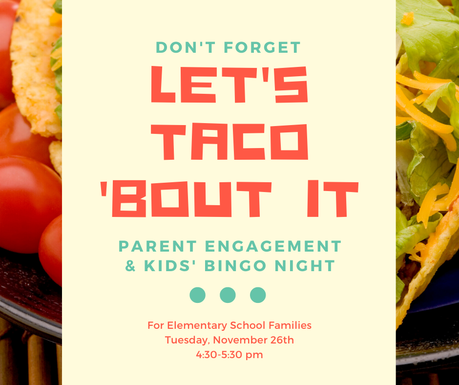 Taco 'Bout It Parent Engagement Night 11-26 at 4:30pm